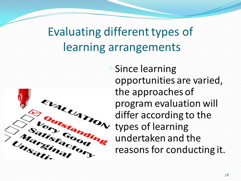 Evaluating different types of learning arrangements Since learning opportunities are varied, the approaches of program evaluation will differ accordin