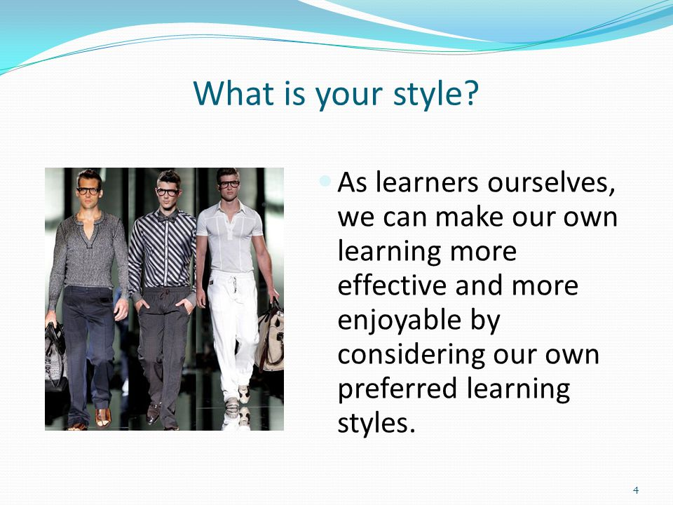 What is your style? As learners ourselves, we can make our own learning more effective and more enjoyable by considering our own preferred learning st