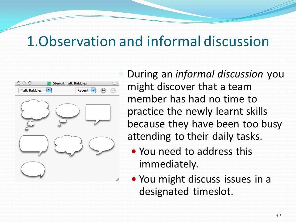 1.Observation and informal discussion During an informal discussion you might discover that a team member has had no time to practice the newly learnt