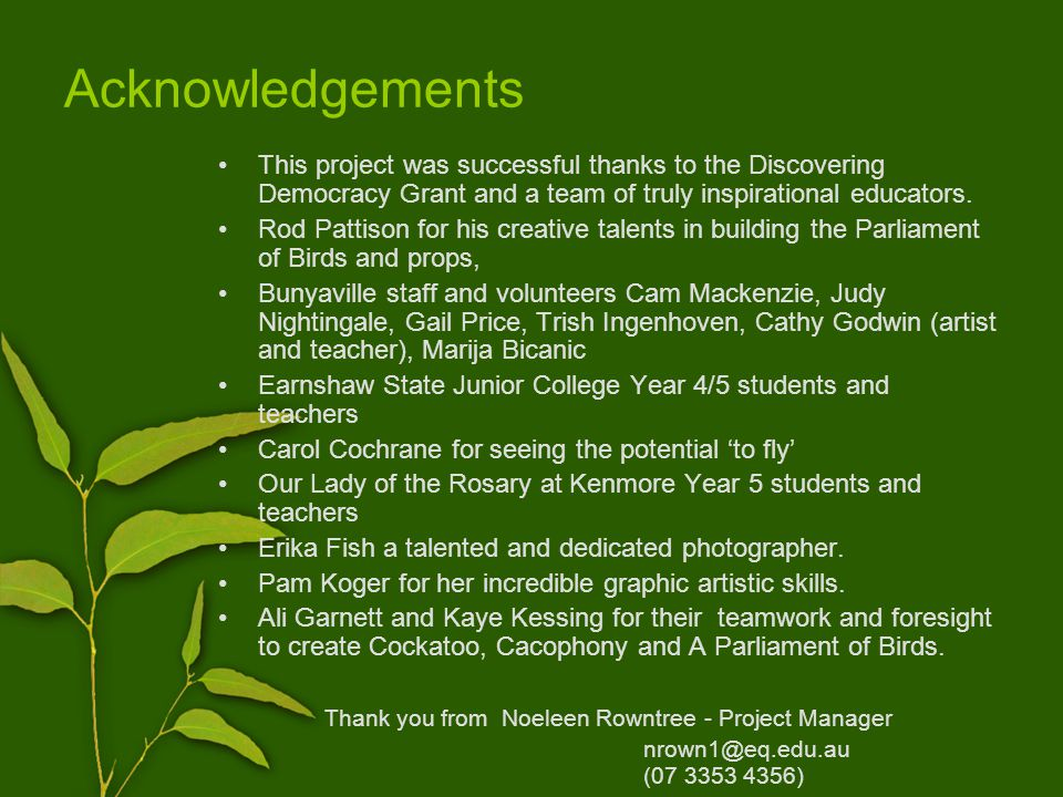 Acknowledgements This project was successful thanks to the Discovering Democracy Grant and a team of truly inspirational educators.