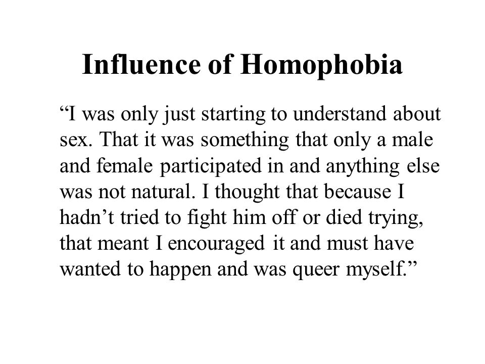 Influence of Homophobia I was only just starting to understand about sex.