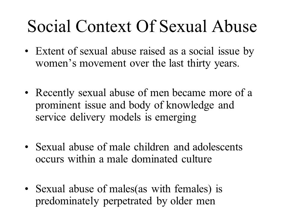 Social Context Of Sexual Abuse Extent of sexual abuse raised as a social issue by women's movement over the last thirty years.