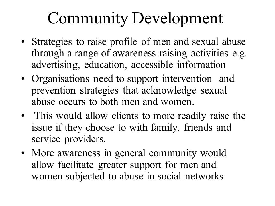 Community Development Strategies to raise profile of men and sexual abuse through a range of awareness raising activities e.g.