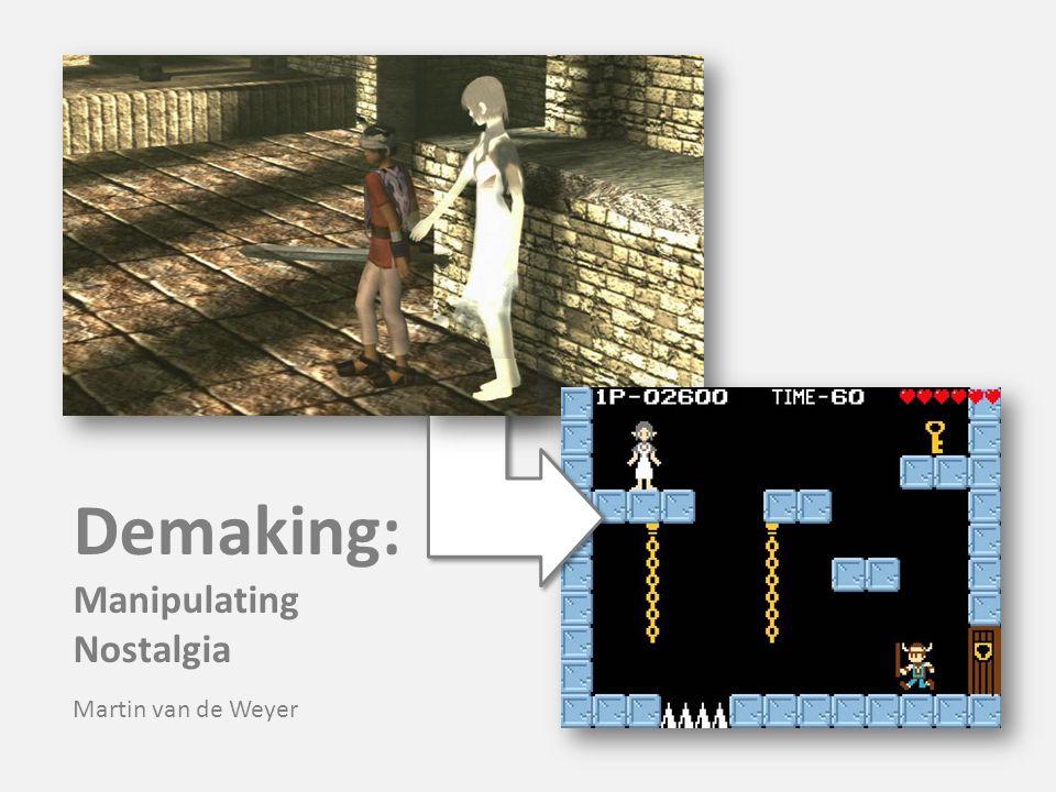 Demaking: Manipulating Nostalgia Martin van de Weyer