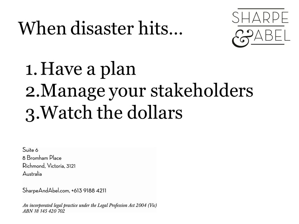 When disaster hits… 1.Have a plan 2.Manage your stakeholders 3.Watch the dollars