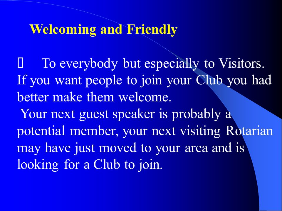 Welcoming and Friendly  To everybody but especially to Visitors.