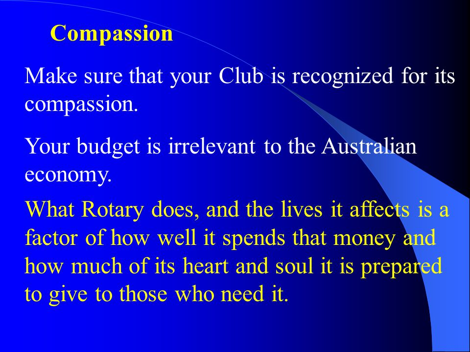 Compassion Make sure that your Club is recognized for its compassion.