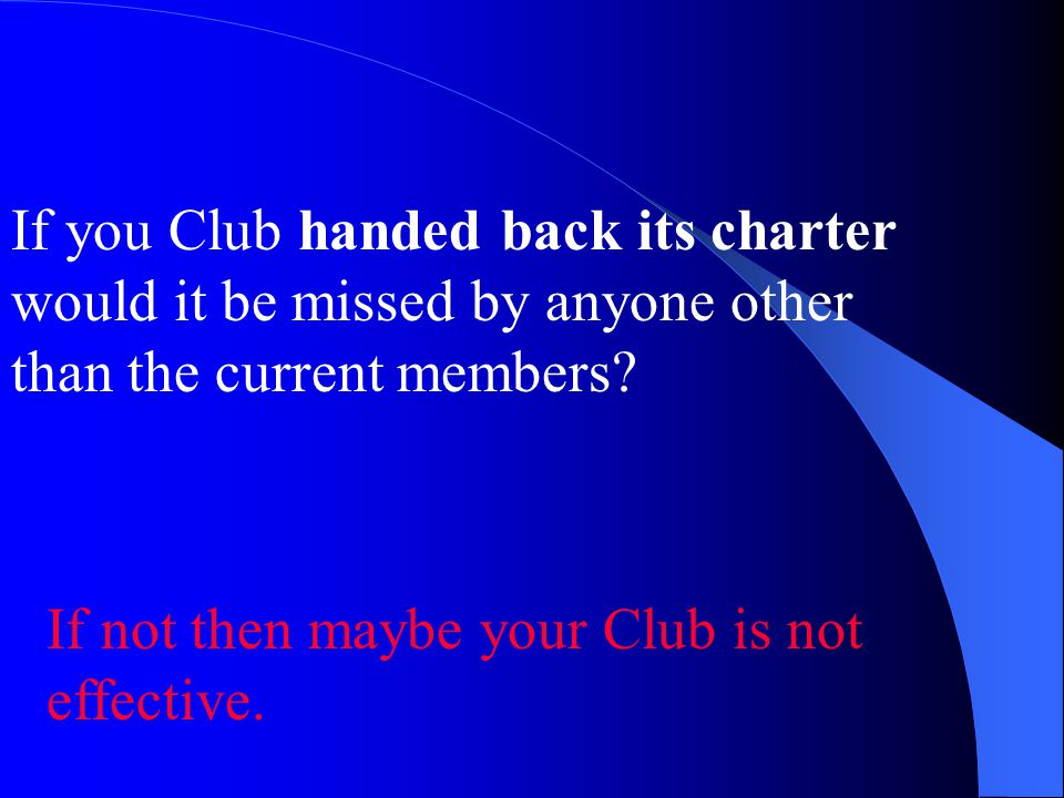 If you Club handed back its charter would it be missed by anyone other than the current members.