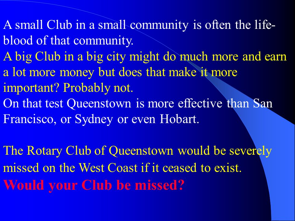 A small Club in a small community is often the life- blood of that community.