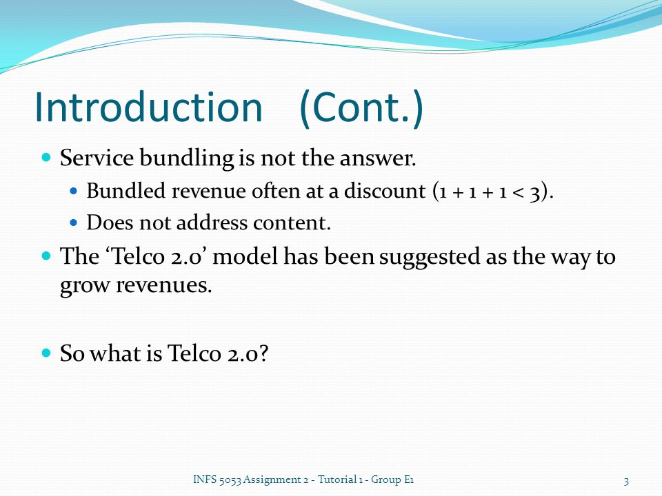 Introduction(Cont.) INFS 5053 Assignment 2 - Tutorial 1 - Group E13 Service bundling is not the answer.