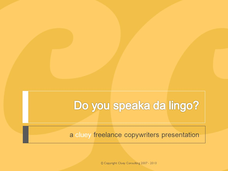 a cluey freelance copywriters presentation © Copyright Cluey Consulting 2007 - 2010