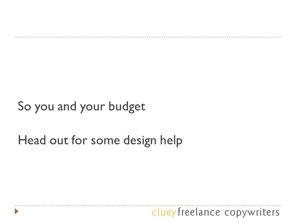 So you and your budget Head out for some design help