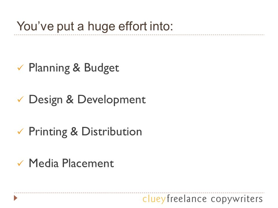 You've put a huge effort into: Planning & Budget Design & Development Printing & Distribution Media Placement