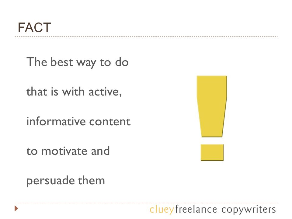FACT The best way to do that is with active, informative content to motivate and persuade them