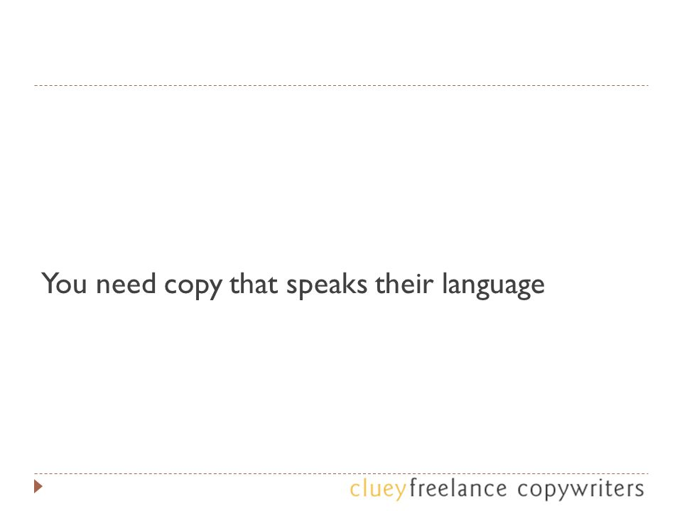 You need copy that speaks their language
