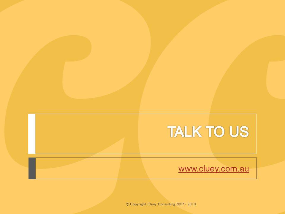 www.cluey.com.au © Copyright Cluey Consulting 2007 - 2010
