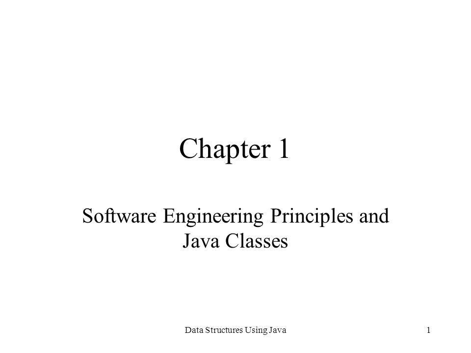 Data Structures Using Java1 Chapter 1 Software Engineering Principles and Java Classes