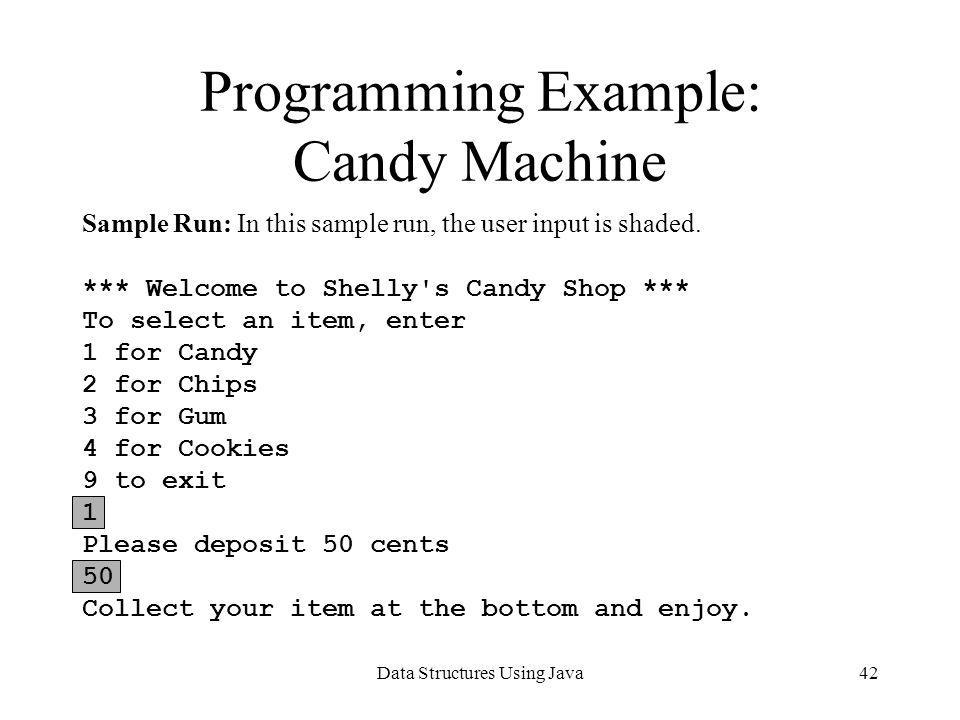 Data Structures Using Java42 Programming Example: Candy Machine Sample Run: In this sample run, the user input is shaded. *** Welcome to Shelly's Cand