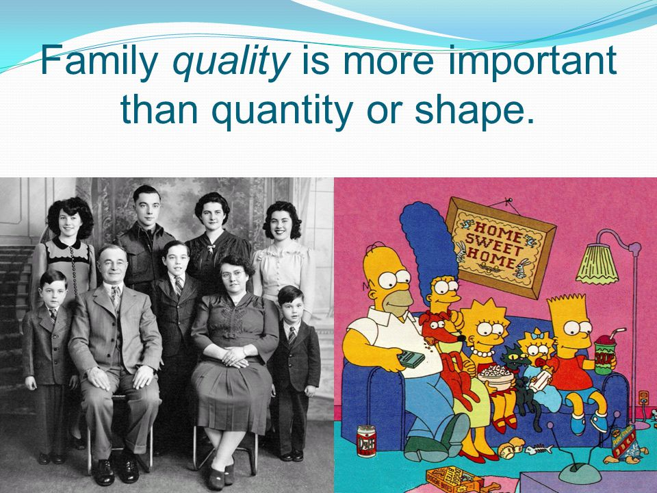 Family quality is more important than quantity or shape.