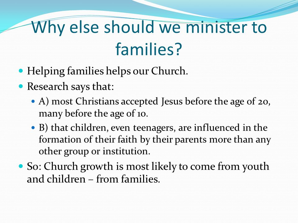 Why else should we minister to families. Helping families helps our Church.