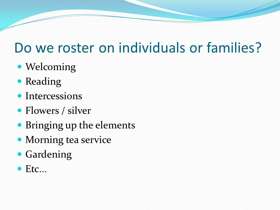Do we roster on individuals or families.