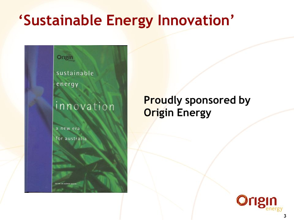 3 'Sustainable Energy Innovation' Proudly sponsored by Origin Energy