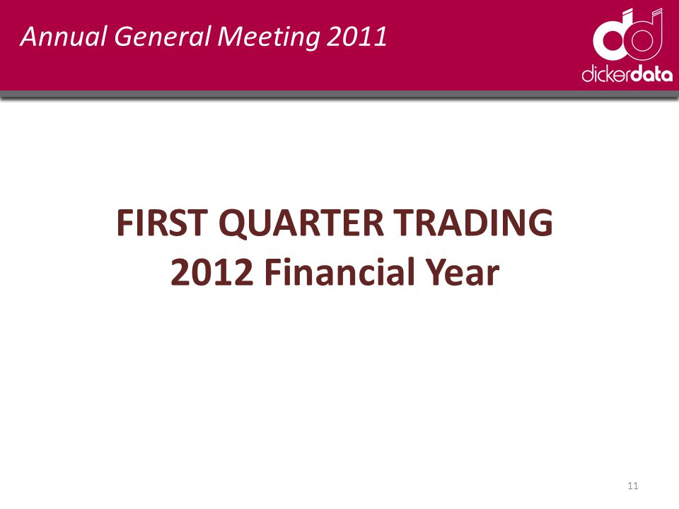 Annual General Meeting 2011 FIRST QUARTER TRADING 2012 Financial Year 11