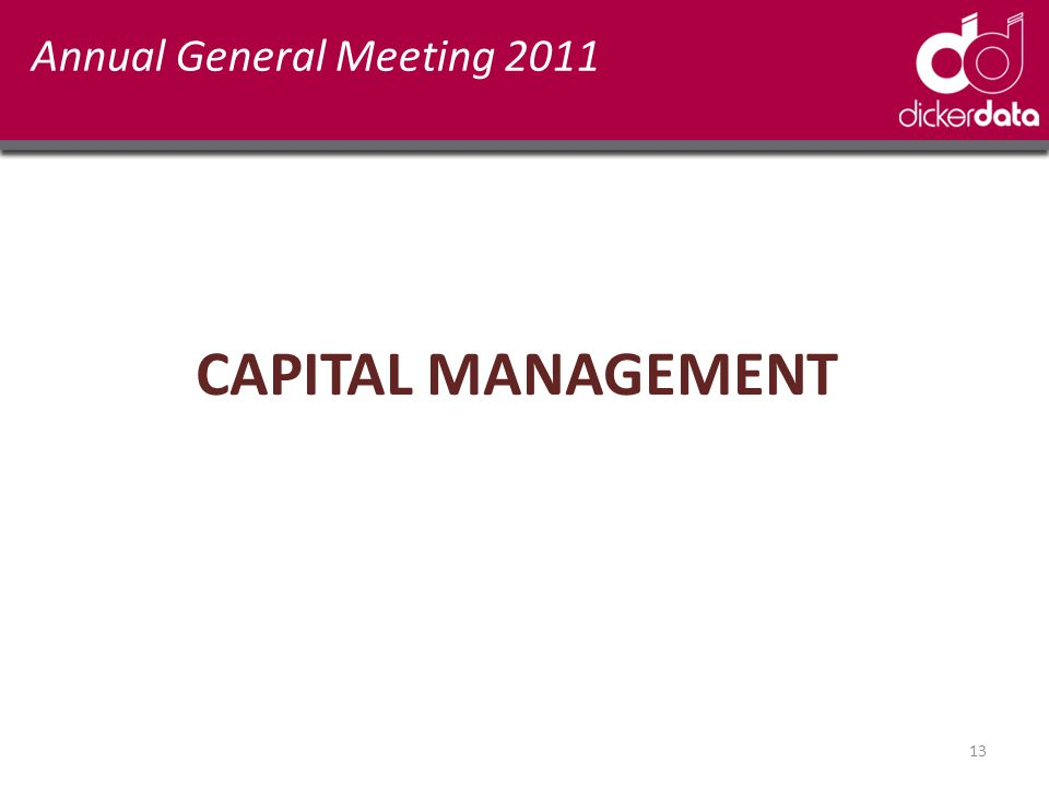 Annual General Meeting 2011 CAPITAL MANAGEMENT 13