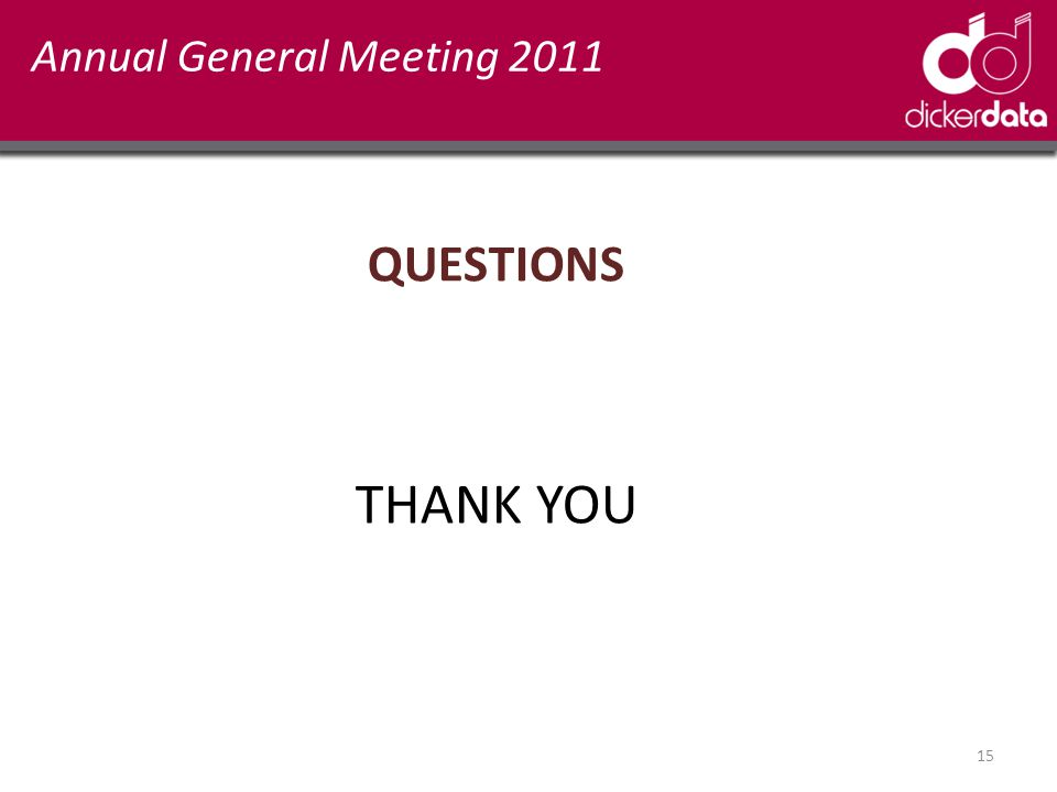 Annual General Meeting 2011 QUESTIONS 15 THANK YOU