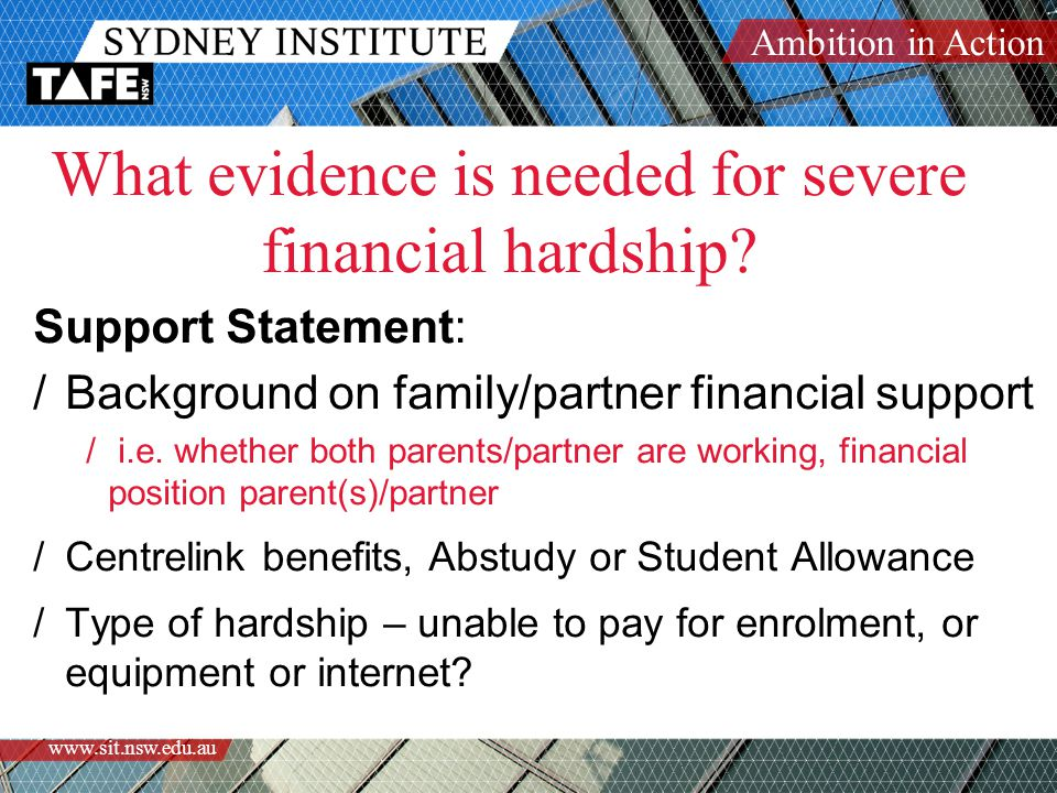 Ambition in Action www.sit.nsw.edu.au What evidence is needed for severe financial hardship.