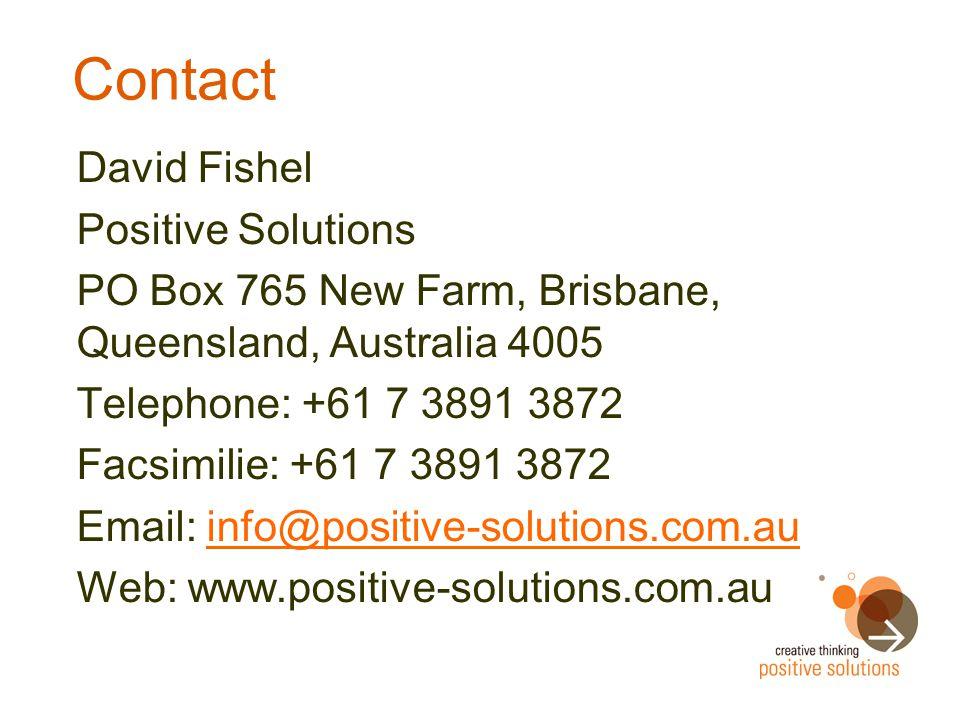 Contact David Fishel Positive Solutions PO Box 765 New Farm, Brisbane, Queensland, Australia 4005 Telephone: +61 7 3891 3872 Facsimilie: +61 7 3891 3872 Email: info@positive-solutions.com.auinfo@positive-solutions.com.au Web: www.positive-solutions.com.au