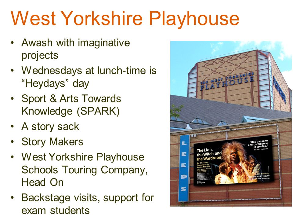 "West Yorkshire Playhouse Awash with imaginative projects Wednesdays at lunch-time is ""Heydays"" day Sport & Arts Towards Knowledge (SPARK) A story sack"