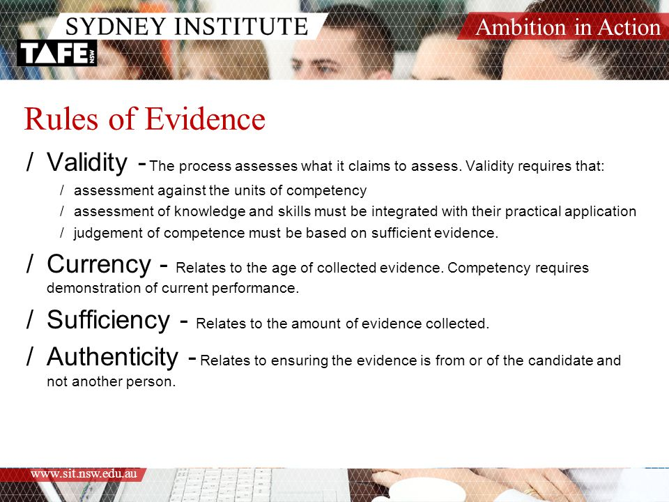 Ambition in Action www.sit.nsw.edu.au Rules of Evidence /Validity - The process assesses what it claims to assess.