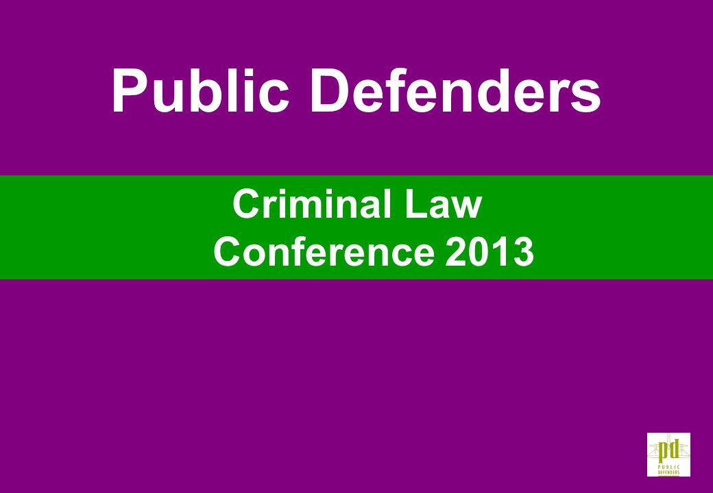 Criminal Law Conference 2013 Public Defenders