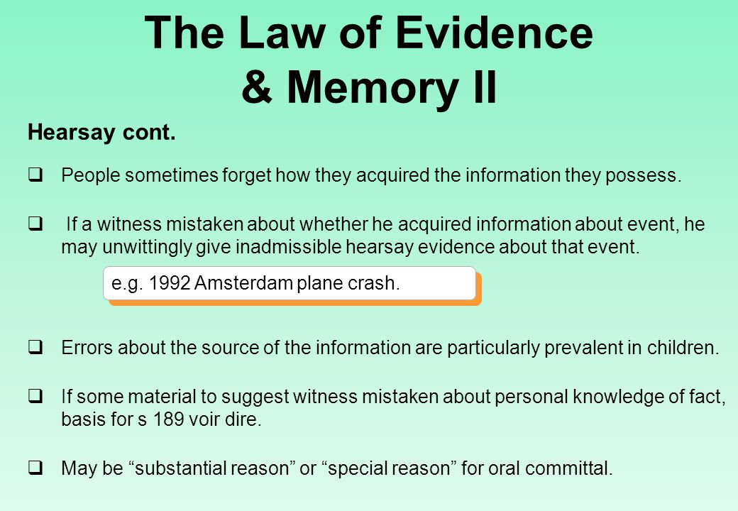 The Law of Evidence & Memory II  People sometimes forget how they acquired the information they possess.
