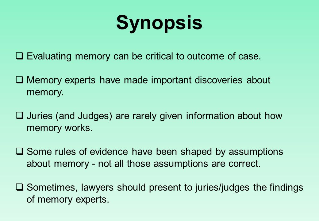 Synopsis  Evaluating memory can be critical to outcome of case.