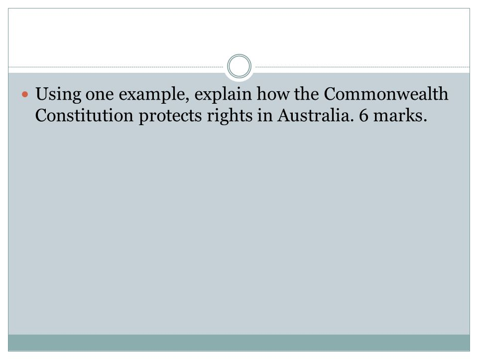 Using one example, explain how the Commonwealth Constitution protects rights in Australia. 6 marks.