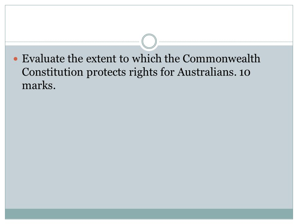 Evaluate the extent to which the Commonwealth Constitution protects rights for Australians.