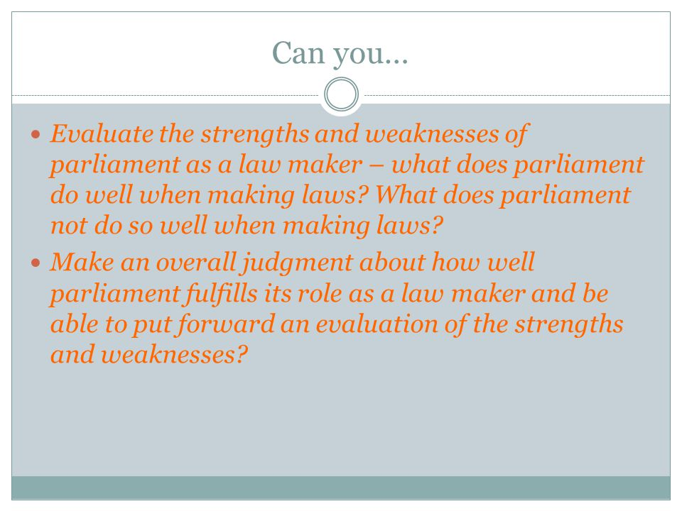 Can you… Evaluate the strengths and weaknesses of parliament as a law maker – what does parliament do well when making laws? What does parliament not