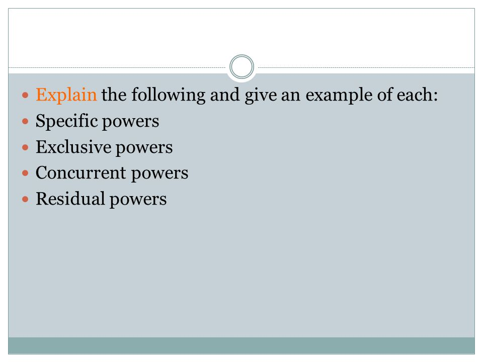 Explain the following and give an example of each: Specific powers Exclusive powers Concurrent powers Residual powers