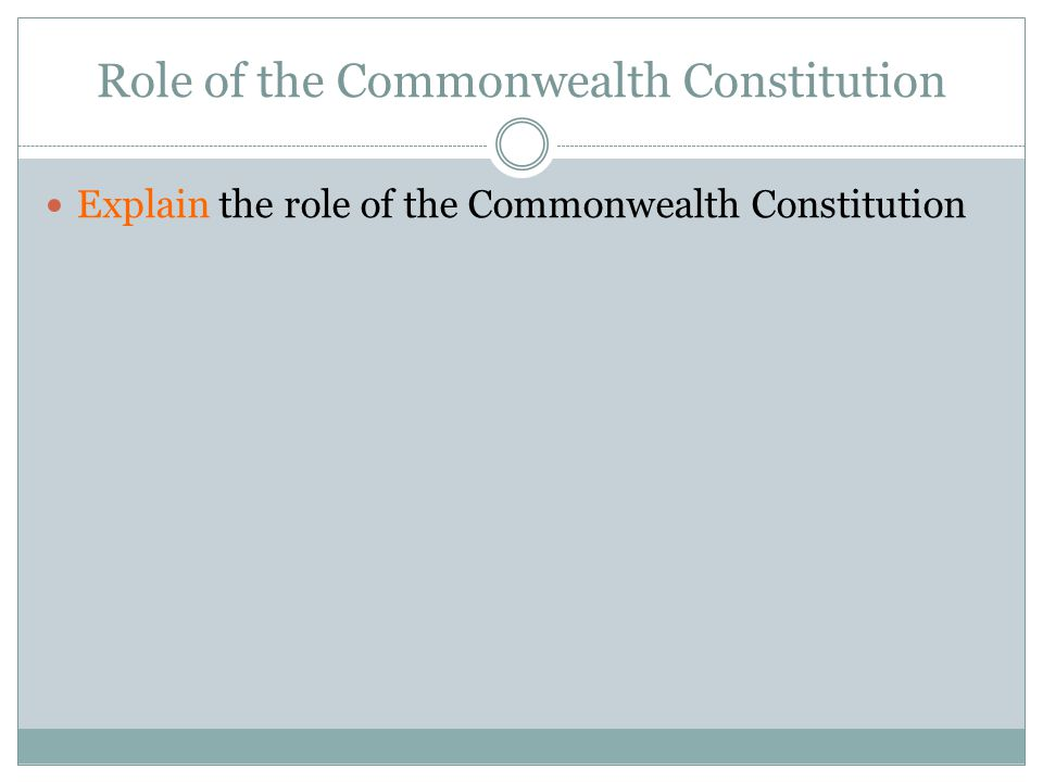 Role of the Commonwealth Constitution Explain the role of the Commonwealth Constitution