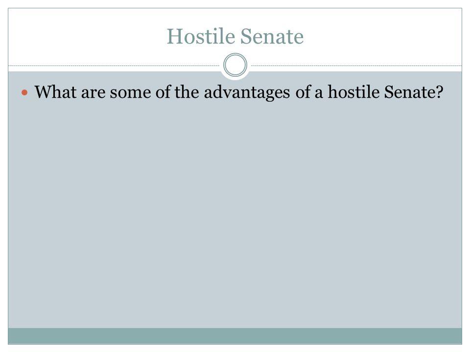 Hostile Senate What are some of the advantages of a hostile Senate?