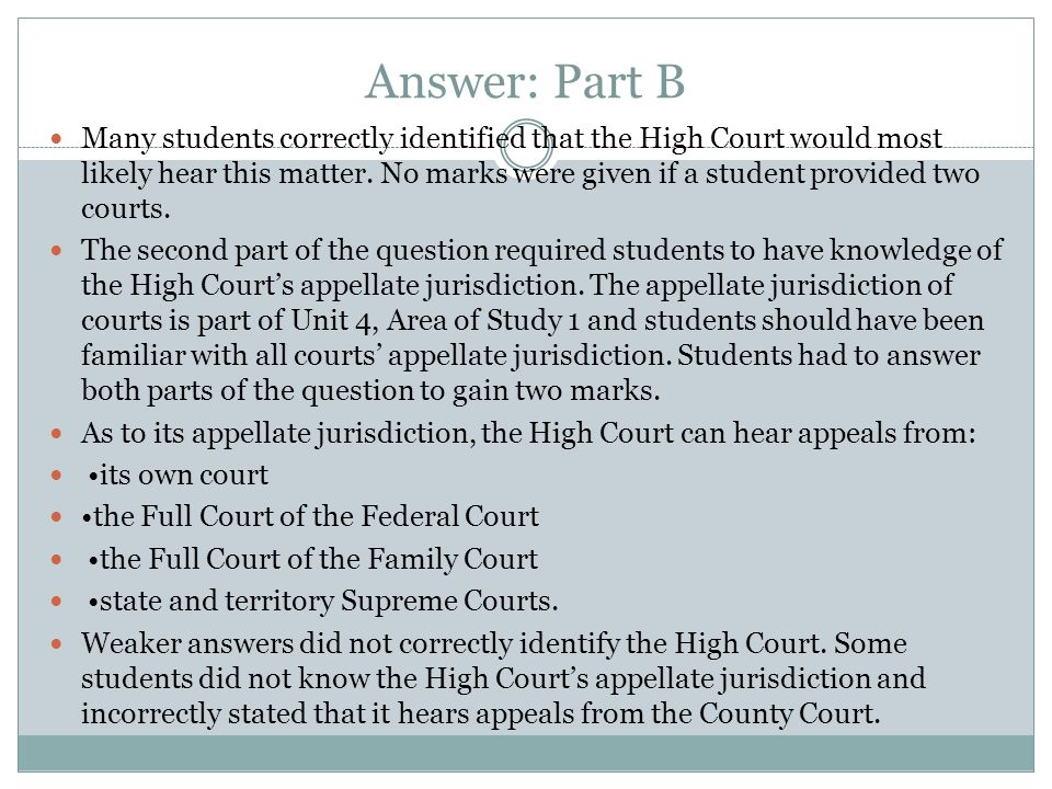 Answer: Part B Many students correctly identified that the High Court would most likely hear this matter. No marks were given if a student provided tw