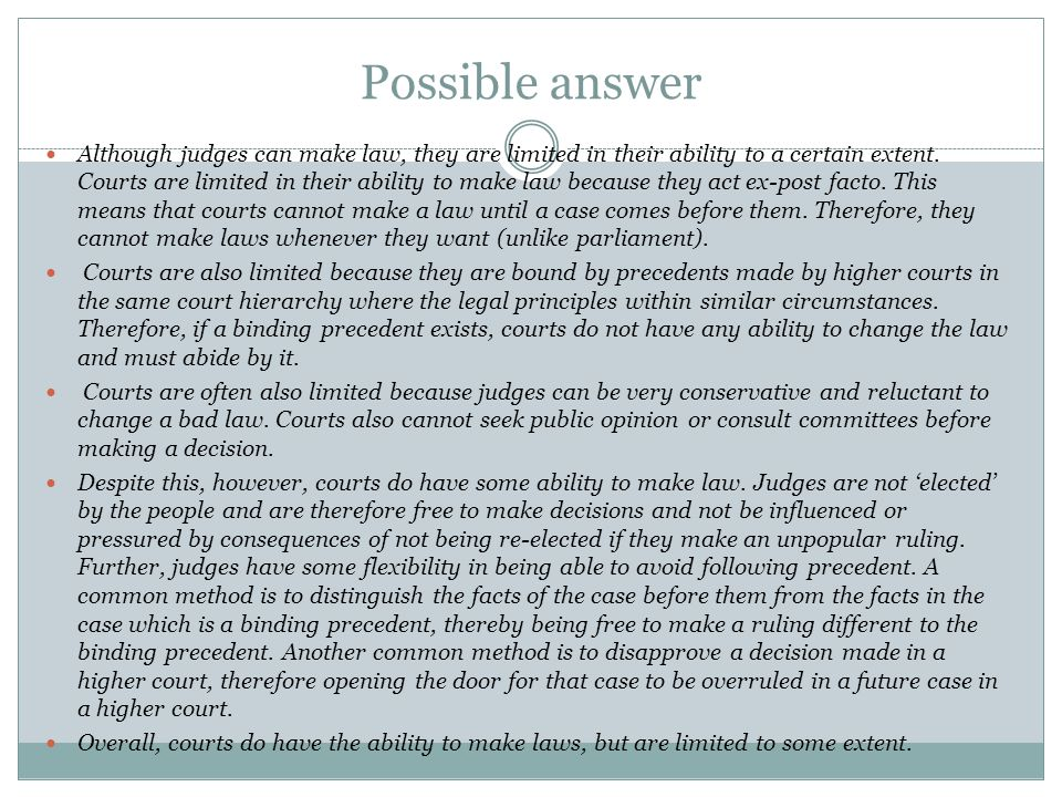 Possible answer Although judges can make law, they are limited in their ability to a certain extent.