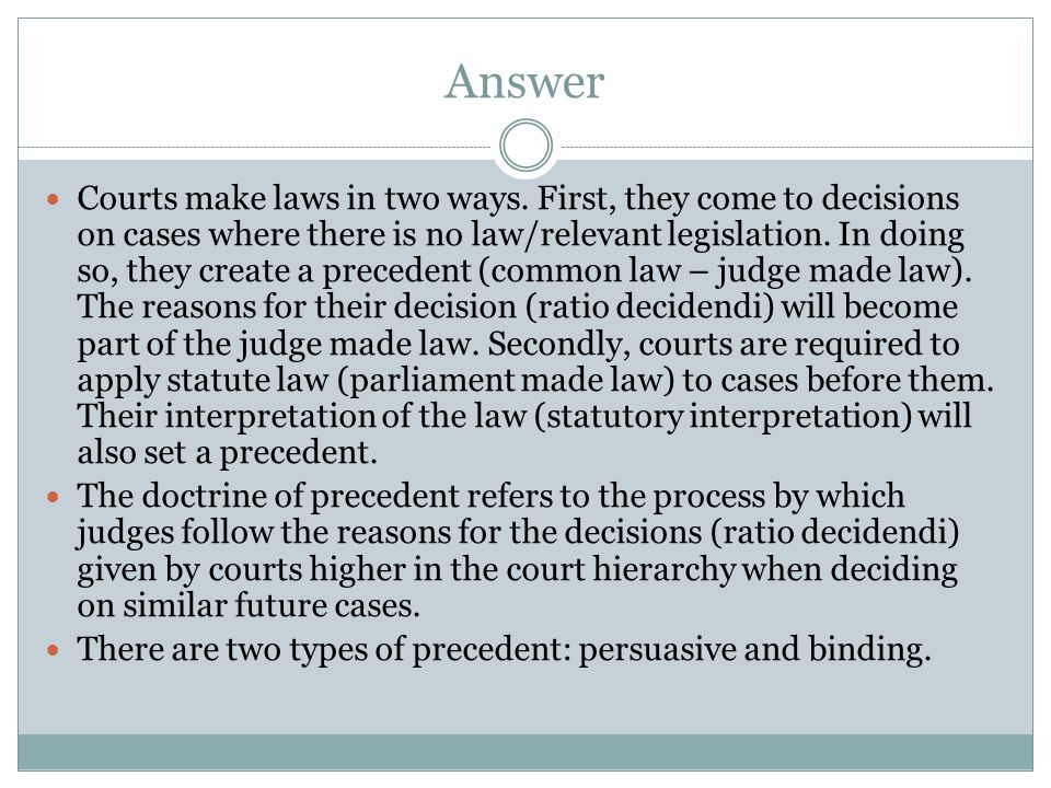 Answer Courts make laws in two ways.