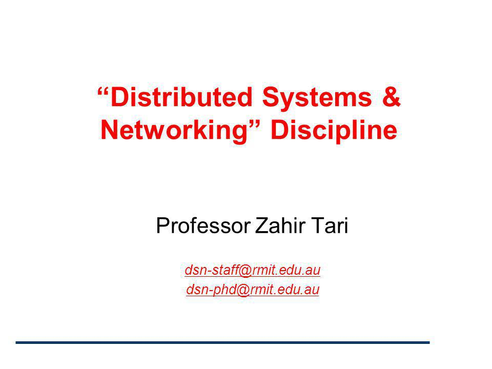 """Distributed Systems & Networking"" Discipline Professor Zahir Tari dsn-staff@rmit.edu.au dsn-phd@rmit.edu.au"