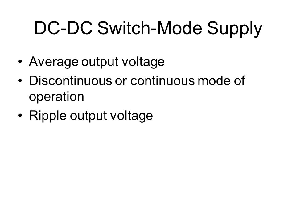 DC-DC Switch-Mode Supply Average output voltage Discontinuous or continuous mode of operation Ripple output voltage TexPoint fonts used in EMF.