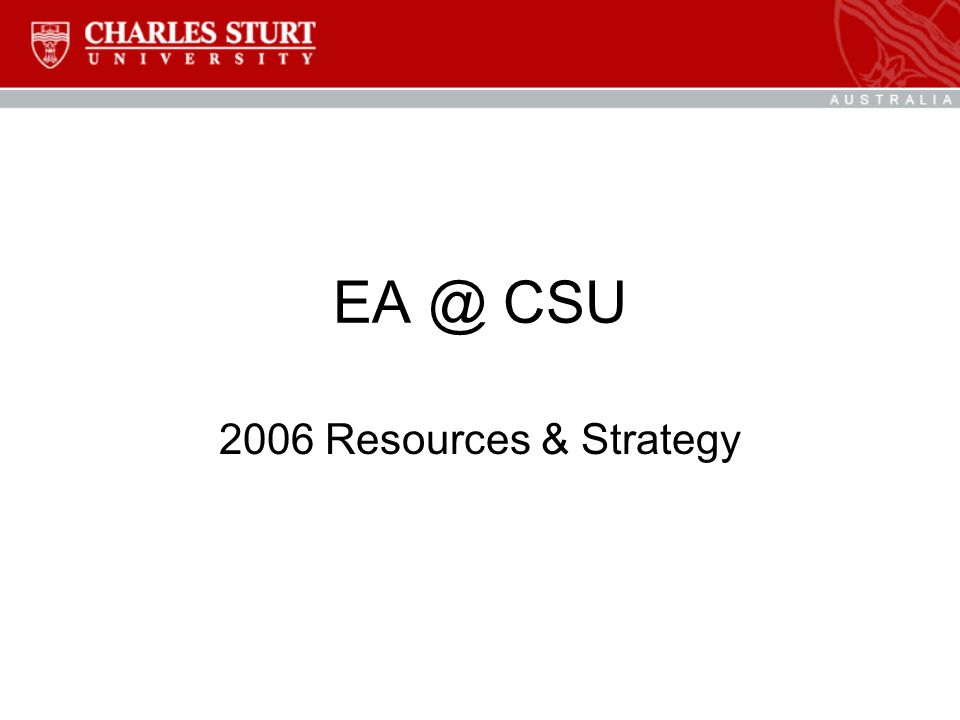 EA @ CSU 2006 Resources & Strategy