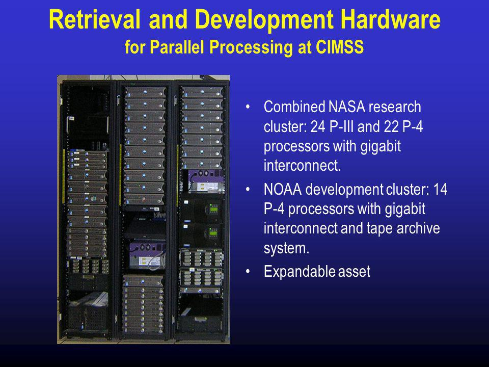 Retrieval and Development Hardware for Parallel Processing at CIMSS Combined NASA research cluster: 24 P-III and 22 P-4 processors with gigabit interconnect.
