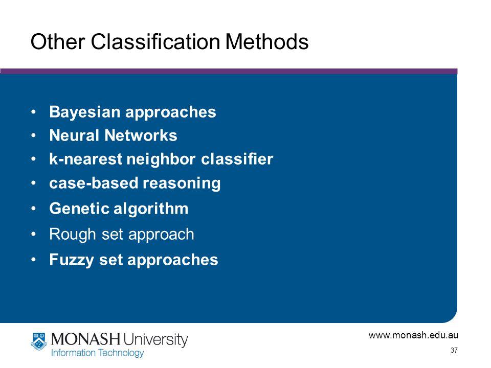 www.monash.edu.au 37 Other Classification Methods Bayesian approaches Neural Networks k-nearest neighbor classifier case-based reasoning Genetic algor